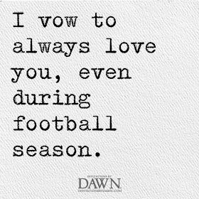 Too funny - how many of you have future husbands who love football? :) Wedding Quotes | Invitations By Dawn