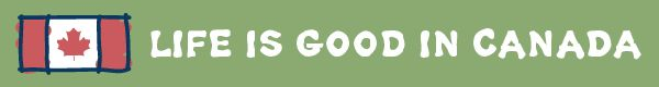 Life Is Good Canada Banner