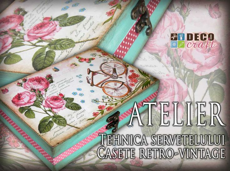 Atelier - Tehnica Vntage Chic. http://www.decocraft.ro/ateliere-creativitate/