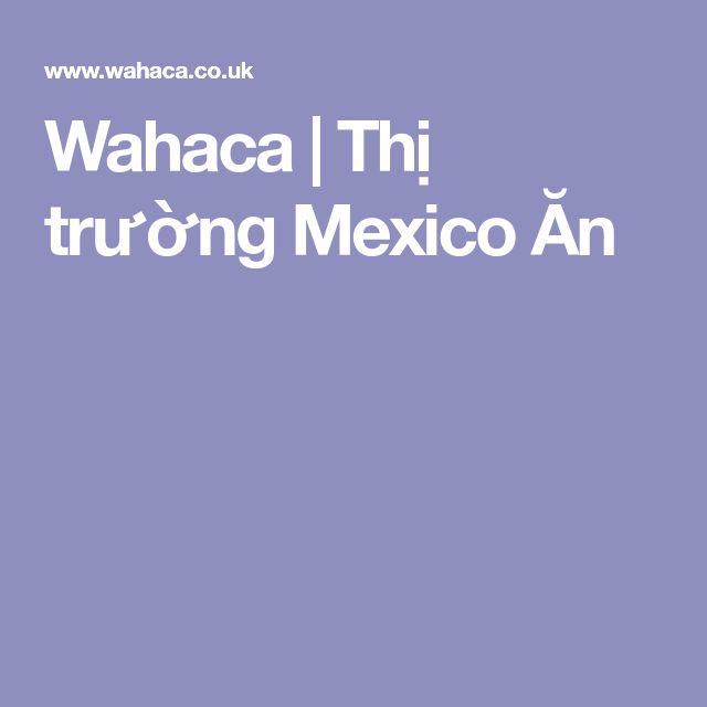 Wahaca    Thị trường Mexico Ăn