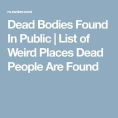 Dead Bodies Found In Public | List of Weird Places Dead People Are Found