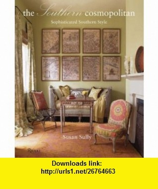 The Southern Cosmopolitan Sophisticated Southern Style (9780847830787) Susan Sully , ISBN-10: 0847830780  , ISBN-13: 978-0847830787 ,  , tutorials , pdf , ebook , torrent , downloads , rapidshare , filesonic , hotfile , megaupload , fileserve