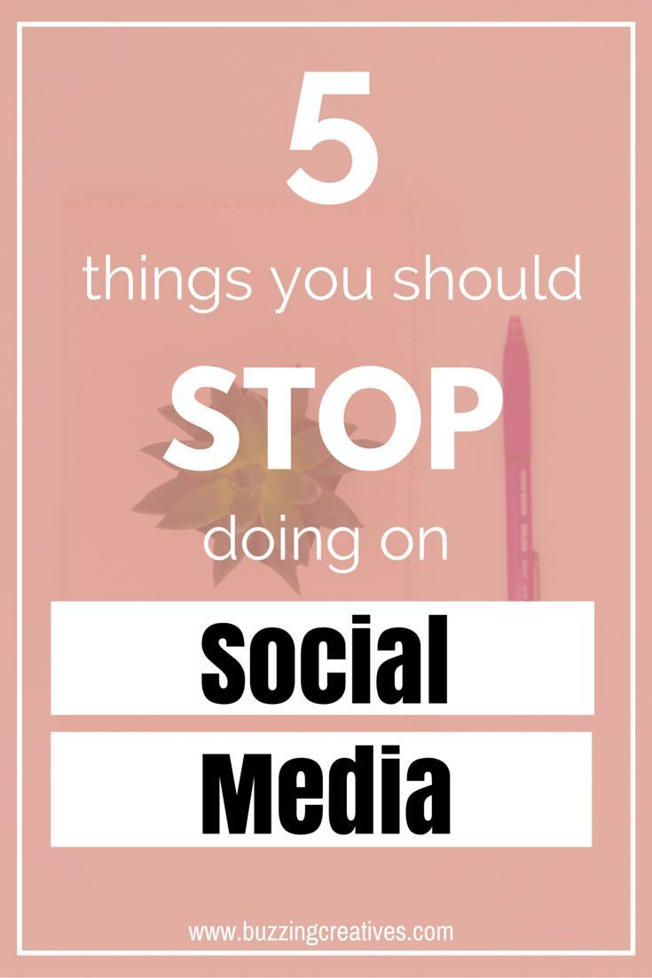 5 Things You Should Stop Doing on Social Media - Social Media Tips