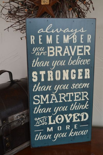 Always Remember You Are Braver Stronger