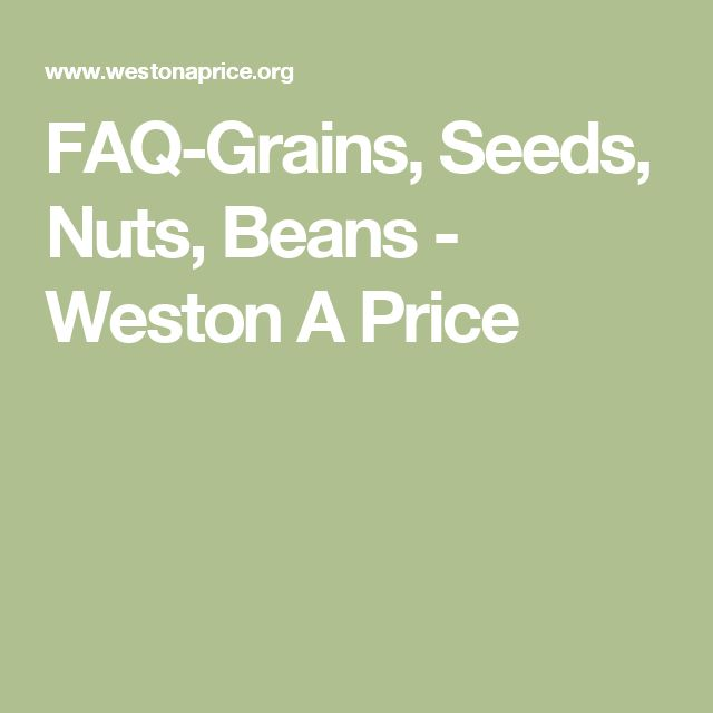 FAQ-Grains, Seeds, Nuts, Beans - Weston A Price