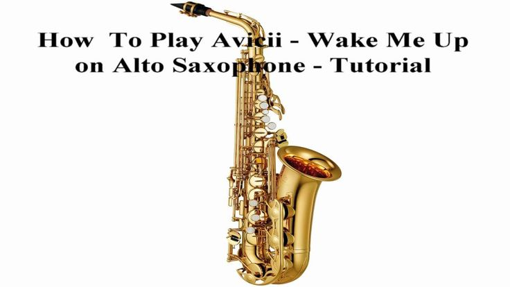 How To Play Avicii - Wake Me Up on Alto Saxophone - Tutorial