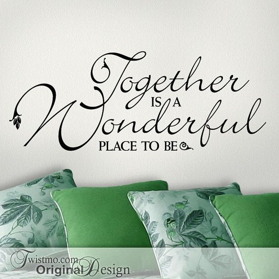 "This inspirational quote ""Together is a Wonderful place to be"" would be so romantic in a bedroom."
