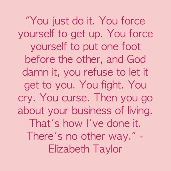 A wonderful quote by Elizabeth Taylor....This is for everyone living with Fibromyalgia/ Chronic Illness/ Chronic Pain