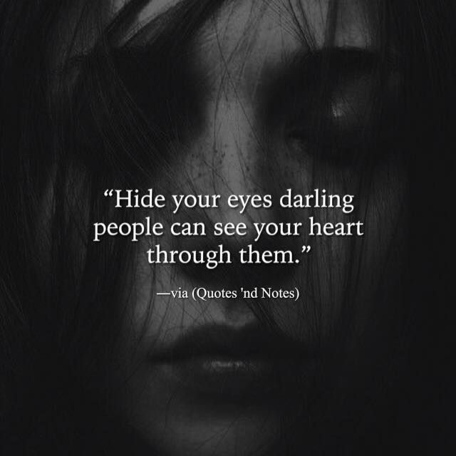 Hide your eyes darling people can see your heart through them. via (http://ift.tt/1RfpqXL)