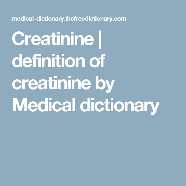 Creatinine | definition of creatinine by Medical dictionary