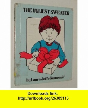 Ugliest Sweater (An Easy-read story book) (9780531040973) Laura Joffe Numeroff , ISBN-10: 0531040976  , ISBN-13: 978-0531040973 ,  , tutorials , pdf , ebook , torrent , downloads , rapidshare , filesonic , hotfile , megaupload , fileserve