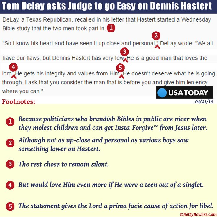 """Christian scold, Mike Huckabee, asked public to look the other way when one of the Kardashians of Christ, JOSH DUGGER is a CHILD MOLESTER. Now, Tom DeLay has asked a judge to do likewise for DENNIS HASTERT. Mrs. Betty Bowers, America's Best Christian explains Tom and Mike have announced they're forming a lobbying group; """"Politicians Exonerating Deviants Of Sin"""" [PEDOS]. PEDOS will help stanch the persecution of adults who touch children inappropriately, but only if those adults own Bibles"""