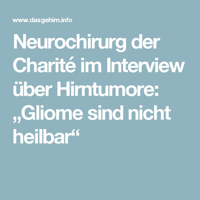 """Neurochirurg der Charité im Interview über Hirntumore: """"Gliome sind nicht heilbar"""""""