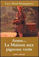 Anne... La maison aux pignons verts, de Lucy Maud Montgomery, de même que ses suites : D'Avonlea, Quitte son Île, Au Domaine des Peupliers, Dans sa maison de rêve, D'Ingleside, La Vallée Arc-en-Ciel, Rilla d'Ingleside.