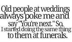 Funny Pictures, Funny jokes and so much more | Jokideo | Old people at weddings always poke me | http://www.jokideo.com