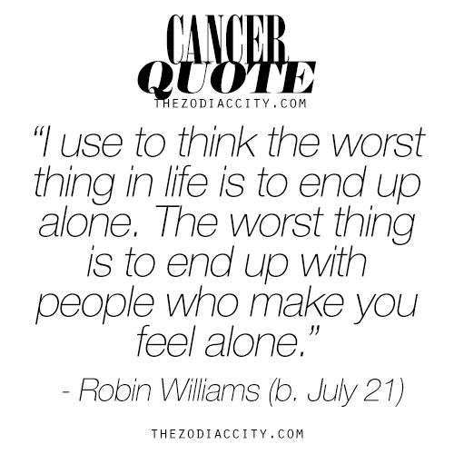 "Cancer Zodiac Sign ♋ Quote. ""Alone."" ~ Robin Williams"
