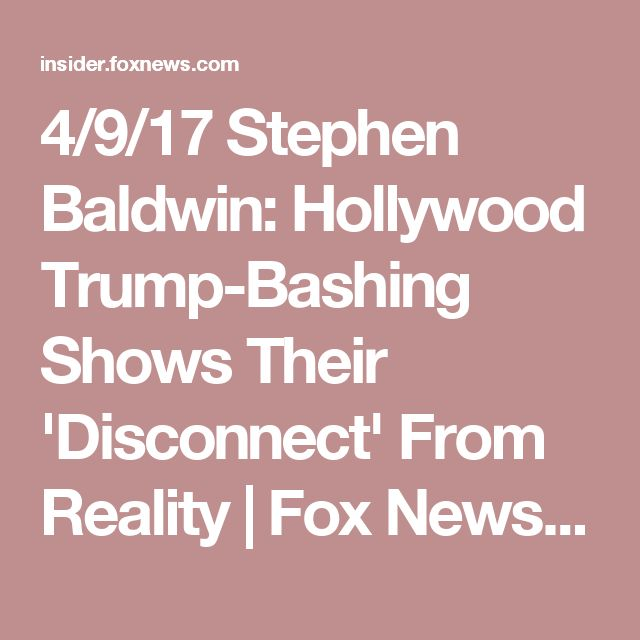 4/9/17 Stephen Baldwin: Hollywood Trump-Bashing Shows Their 'Disconnect' From Reality | Fox News Insider