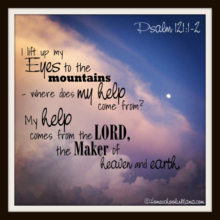 Psalm 121:1-2} I lift up my eyes to the mountains - where does my ...