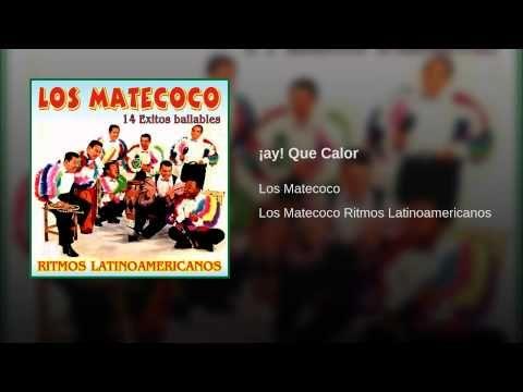 """""""Ay! Que Calor""""  - LOS MATECOCO"""