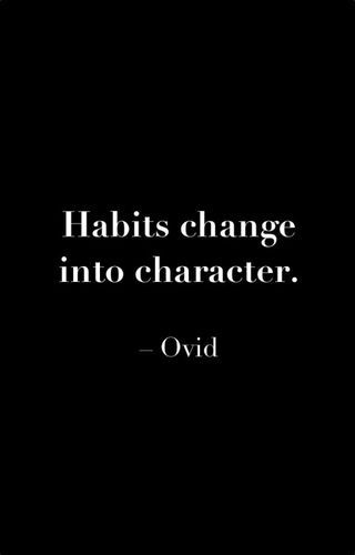 Time to change your bad habits... You are what you....???