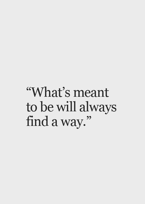 whats meant to be will always be. if you really love someone learn to wait and be patient