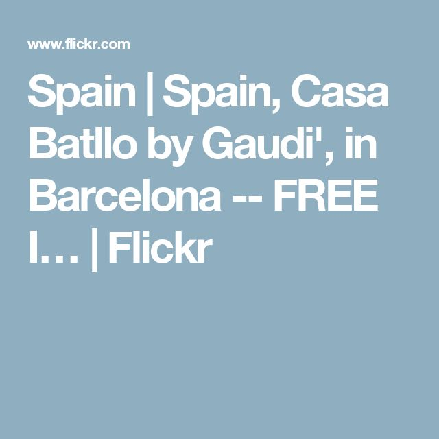 Spain   Spain, Casa Batllo by Gaudi', in Barcelona -- FREE I…   Flickr