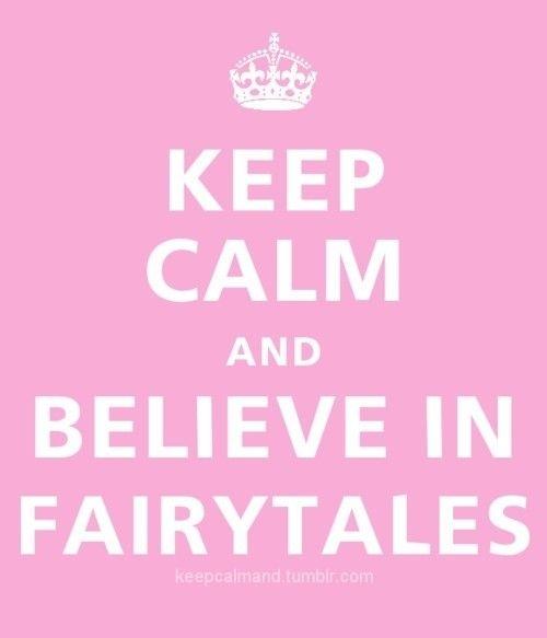 Keep Calm & believe in Fairytales ;)