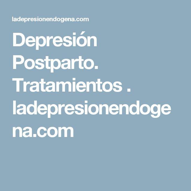 Depresión Postparto. Tratamientos . ladepresionendogena.com