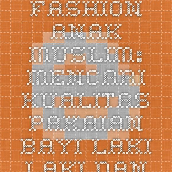 Fashion Anak Muslim: Mencari kualitas pakaian bayi laki-laki dan bayi perempuan berpakaian dengan harga murah