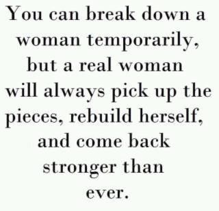 You Can Break Down A Women Temporarily But A Real Woman Will Always