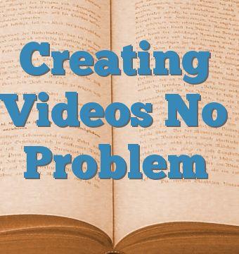Creating Videos No Problem