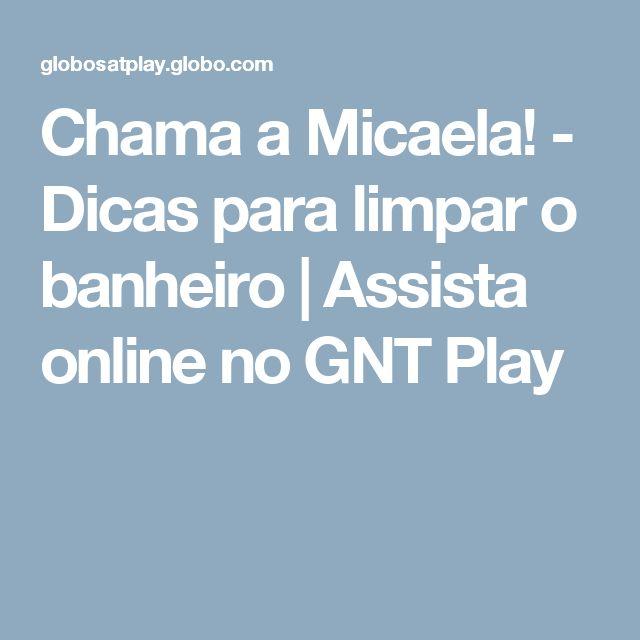 Chama a Micaela! - Dicas para limpar o banheiro | Assista online no GNT Play