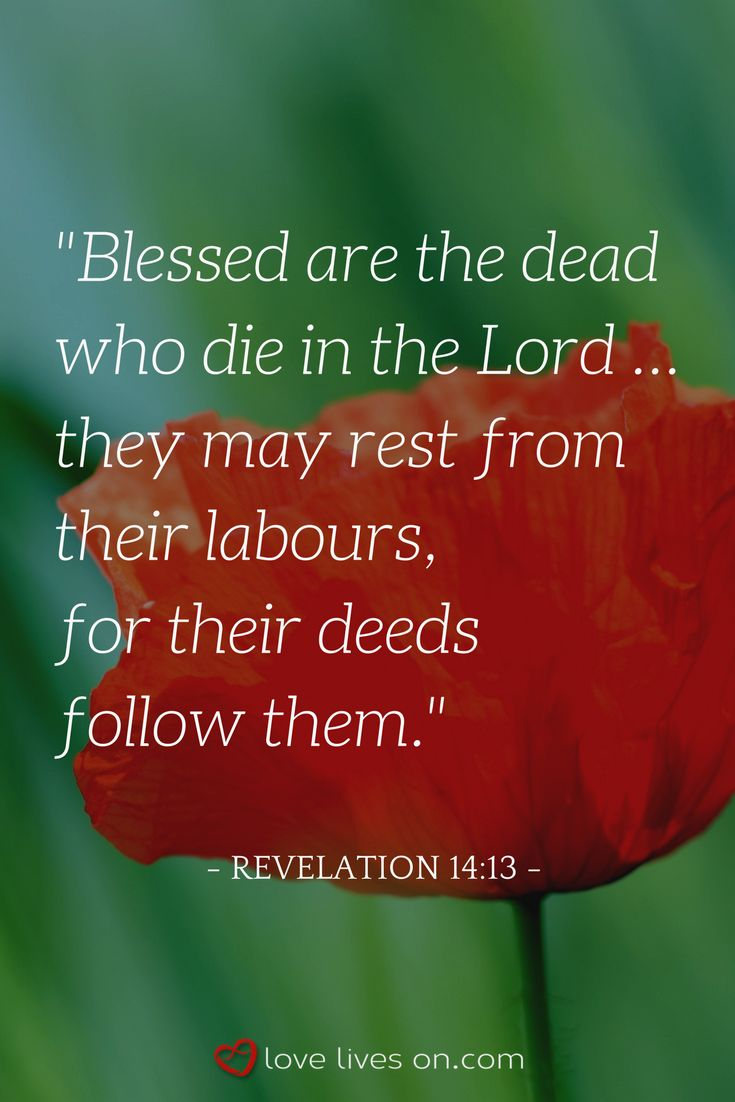 Bible verse for funerals from Revelation 14:13. Click to browse 100+ more bible verses for funerals to find the perfect scripture for a religious funeral, memorial service or celebration of life. Bible Verses for Funerals | Christian Funeral Quotes | Funeral Bible Verses | Funeral Scripture | Funeral Quotes from the Bible