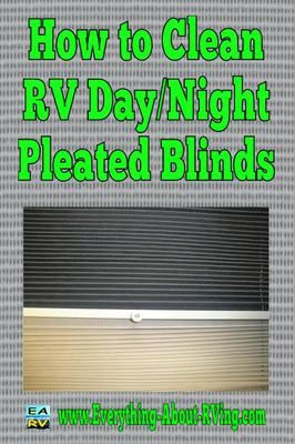 How to Clean RV Day/Night Pleated Blinds: How do you go about cleaning Day/Night pleated RV blinds?  ANSWER:  Thanks for submitting your question on our Ask An RV Question Page.  I need to preface