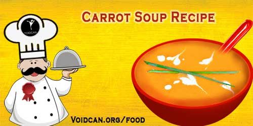 Voidcan.org share with you simple and easy recipe of Carrot soup which you can try yourself and make your love ones happy.