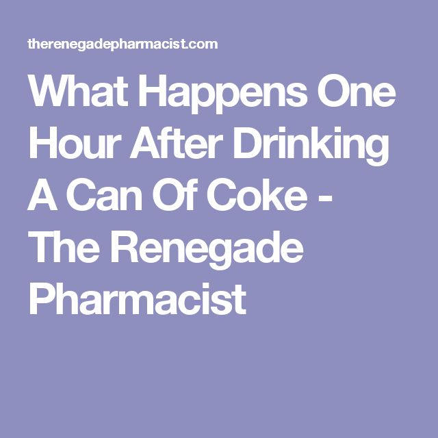 What Happens One Hour After Drinking A Can Of Coke - The Renegade Pharmacist