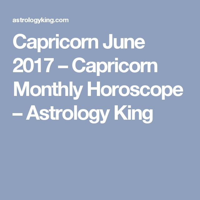 Capricorn June 2017 – Capricorn Monthly Horoscope – Astrology King