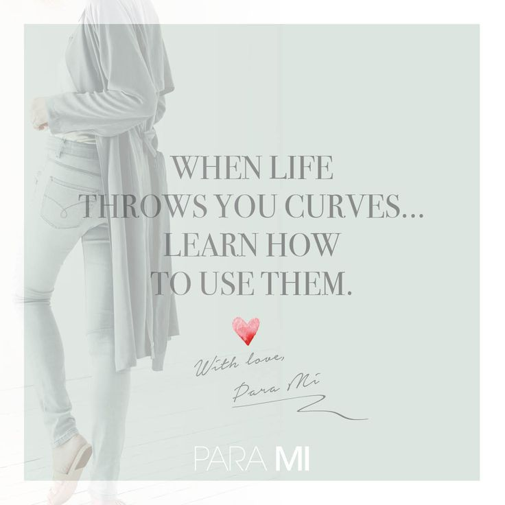 Fashion Quote - When life throws your curves learn how to use them, With love Para Mi.