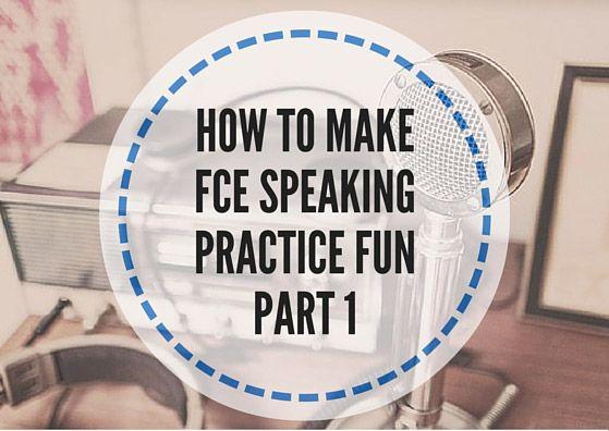 HOW-TO-MAKE-FCE-SPEAKING-PRACTICE-FUN-PART-1