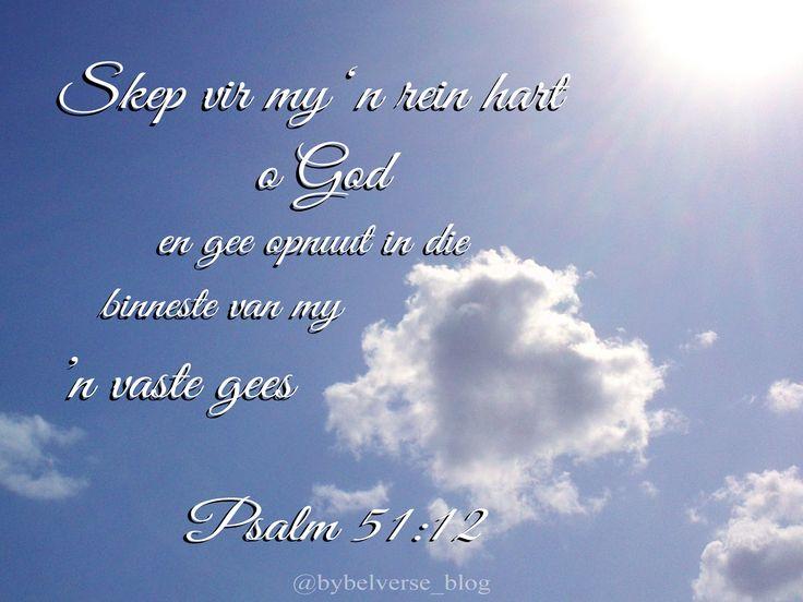Skep vir my 'n rein hart, o God, en gee opnuut in die binneste van my 'n vaste gees Psalm 51:12 #afrikaans #bybelvers #psalm51