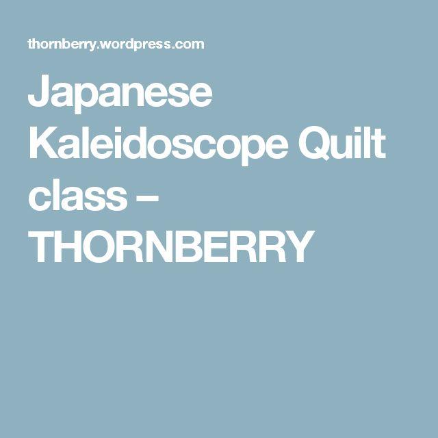 Japanese Kaleidoscope Quilt class – THORNBERRY