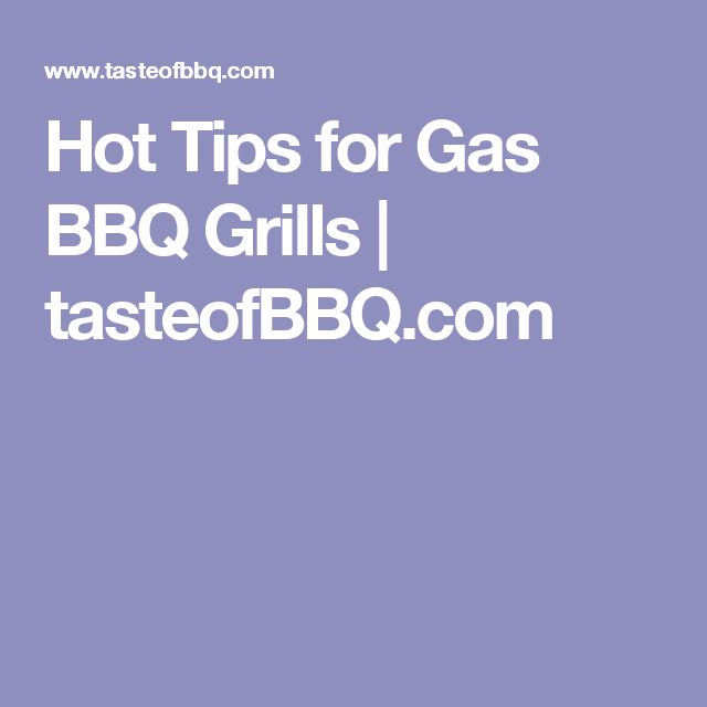 Hot Tips for Gas BBQ Grills | tasteofBBQ.com
