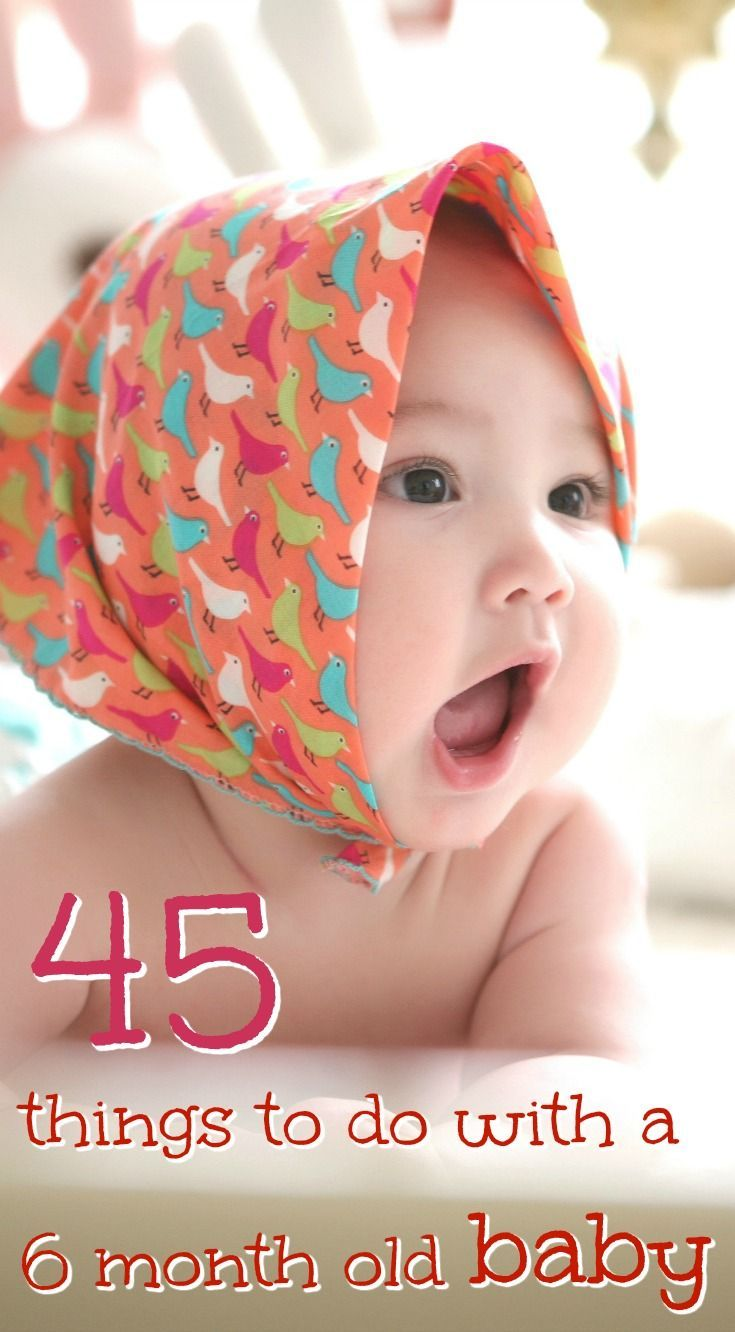 This is the greatest list!!! 45 things to do with a 6 month old baby