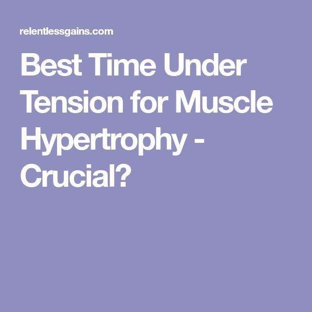 Best Time Under Tension for Muscle Hypertrophy - Crucial?