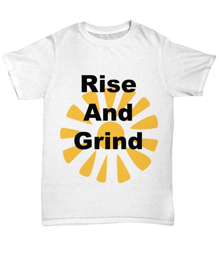 Rise And Grind Novelty T-Shirt Custom Printed Shirt