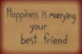 """Happiness is marrying your best friend."" True story."