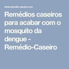 Remédios caseiros para acabar com o mosquito da dengue - Remédio-Caseiro