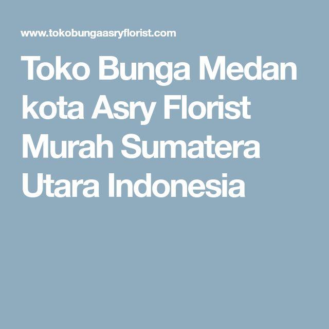 Toko Bunga Medan kota Asry Florist Murah Sumatera Utara Indonesia