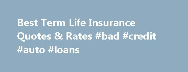 Best Term Life Insurance Quotes & Rates #bad #credit #auto #loans http://insurance.remmont.com/best-term-life-insurance-quotes-rates-bad-credit-auto-loans/  #insurance quotes # Term Life Insurance Quotes And Rates Get A Free Quote Speak With An Agent What is Term Life Insurance? Term life insurance is the most affordable way to protect your family's financial security if something happens to you. Men and women in excellent health in their mid 30s and 40s can buy […]The post Best Term Life…