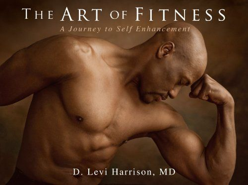 The Art Of Fitness A Journey To Self Enhancement Dr Levi Harrison 9781937061821 Amazon Com Books Fitness Summer Books Books